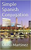 Simple Spanish Conjugation: Beginners Guide to Spanish (English Edition)
