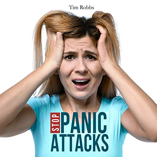 Stop Panic Attacks: How to Dissolve Anxiety, Manage Fears, Cure Panic Disorders and Regain Control of Your Life cover art