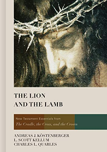 Lion and the Lamb, The: New Testament Essentials from the Cradle, the Cross, and the Crown