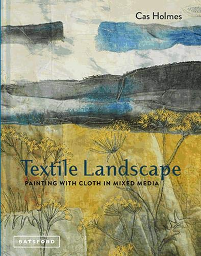 Compare Textbook Prices for Textile Landscape: Painting with Cloth in Mixed Media  ISBN 9781849944359 by Holmes, Cas