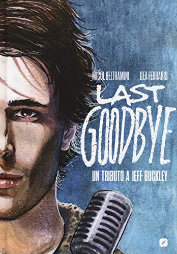 Last goodbye. Un tributo a Jeff Buckley. Biografia a fumetti