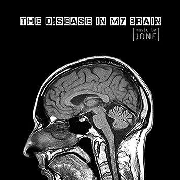 The Disease In My Brain