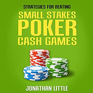 Strategies for Beating Small Stakes Poker Cash Games                   By:                                                                                                                                 Jonathan Little                               Narrated by:                                                                                                                                 Jonathan Little                      Length: 4 hrs and 9 mins     9 ratings     Overall 4.7