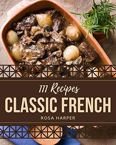 111 Classic French Recipes: A French Cookbook You Won't be Able to Put Down (English Edition)