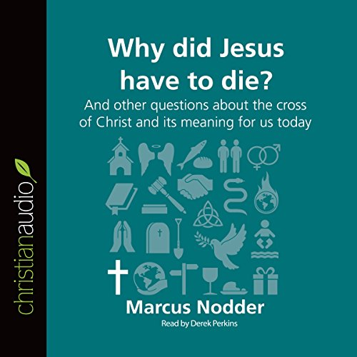 Why Did Jesus Have to Die?: And Other Questions About the Cross of Christ and Its Meaning for Us Today audiobook cover art