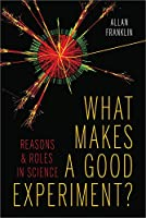 What Makes a Good Experiment?: Reasons & Roles in Science