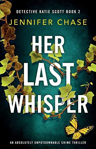 Her Last Whisper: An absolutely unputdownable crime thriller (Detective Katie Scott)