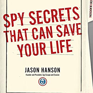 Spy Secrets That Can Save Your Life     A Former CIA Officer Reveals Safety and Survival Techniques to Keep You and Your Family Protected              By:                                                                                                                                 Jason Hanson                               Narrated by:                                                                                                                                 Jason Hanson                      Length: 6 hrs and 17 mins     1,020 ratings     Overall 4.1