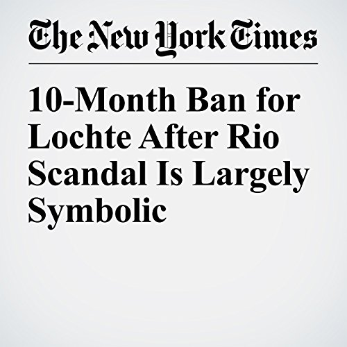 10-Month Ban for Lochte After Rio Scandal Is Largely Symbolic audiobook cover art