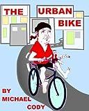 The Urban Bike: How to create YOUR Urban bike! (English Edition)