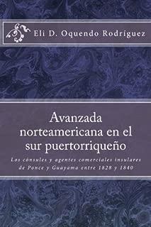 Avanzada norteamericana en el sur puertorriqueño: Los cónsules y agentes comerciales insulares de Ponce y Guayama entre 1828 a 1840 (Spanish Edition)