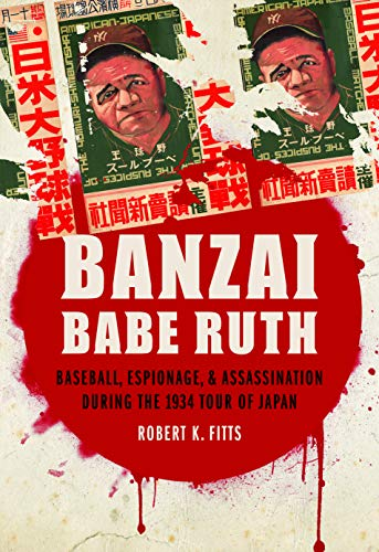 Image of Banzai Babe Ruth: Baseball, Espionage, and Assassination during the 1934 Tour of Japan