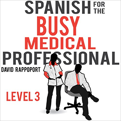 Spanish for the Busy Medical Professional, Level 3                   By:                                                                                                                                 David Rappoport                               Narrated by:                                                                                                                                 Hadassah Davids                      Length: 6 hrs and 45 mins     17 ratings     Overall 4.7