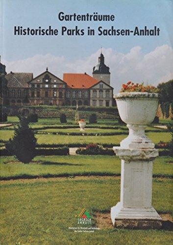 Gartenträume: Historische Parks in Sachsen-Anhalt. Denkmalpflegerisches und touristisches Gesamtkonzept sowie infrastrukturelle Rahmenplanung.