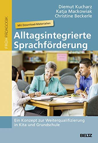 Alltagsintegrierte Sprachförderung: Ein Konzept zur Weiterqualifizierung in Kita und Grundschule. Mit Download-Materialien