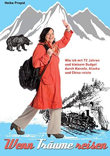 Wenn Träume reisen: Wie ich mit 72 Jahren und kleinem Budget durch Kanada, Alaska und China reiste