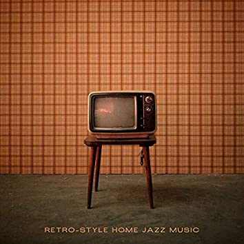 Retro-Style Home Jazz Music: Pleasant, Euphonic and Catchy Jazz Sounds for Your Home