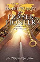 Prophetic Diary of a Prayer Pioneer