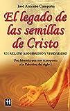 Legado de las semillas de cristo, el: Un relato asombroso y verdadero (Grandes Enigmas)