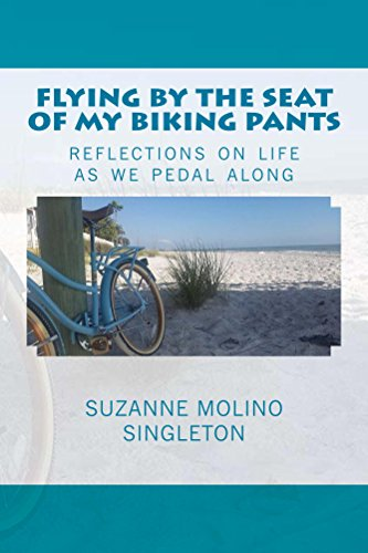 Flying by the Seat of My Biking Pants: Reflections on life as we pedal along