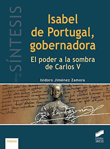 Isabel de Portugal, gobernadora: El poder a la sombra de Carlos V: 21 (Libros de Síntesis)