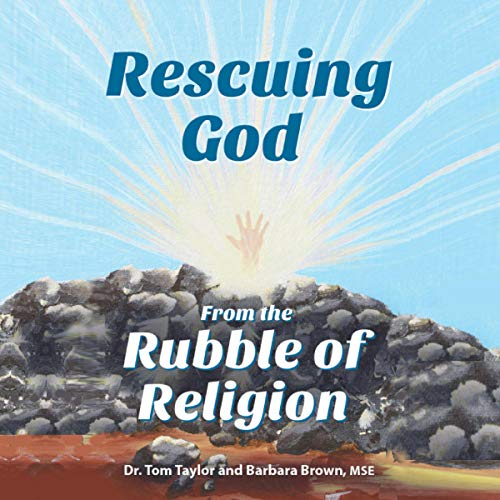 Rescuing God From the Rubble of Religion Audiobook By Dr. Tom Taylor, Barbara Brown MSE cover art