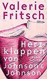 Herzklappen von Johnson & Johnson: Roman von Valerie Fritsch