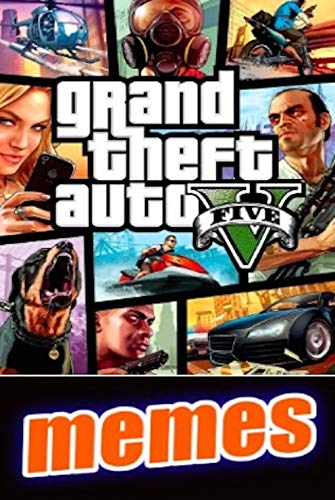 Memes: GTA Funny Memes Epic Grand Theft Auto Memes And More From The Whole Series Big Extreme Comedy (English Edition)