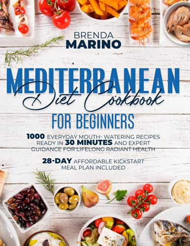 Compare Textbook Prices for Mediterranean Diet Cookbook for Beginners: 1000 Everyday Mouth-Watering Recipes Ready in 30 Minutes and Expert Guidance for Lifelong Radiant Health. 28-Day Affordable Kickstart Meal Plan Included  ISBN 9798458788977 by Marino, Brenda
