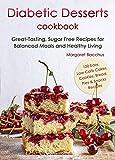 Diabetic Desserts Cookbook: Great-Tasting, Sugar Free Recipes for Balanced Meals...
