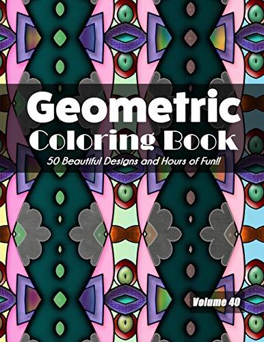 Geometric Coloring Book, Volume 40: 50 Beautiful Designs and Hours of Fun!!