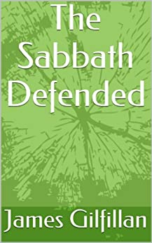 The Sabbath Defended by [James Gilfillan]