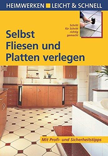 Selbst Fliesen und Platten verlegen: Mit Profi- & Sicherheitstipps (Heimwerken leicht & schnell)