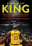 Return of the King: LeBron James, the Cleveland Cavaliers and the Greatest Comeback in NBA History - Brian Windhorst