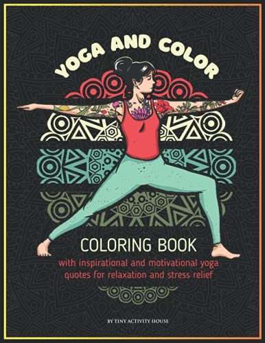 Yoga and color: Coloring book with inspirational and motivational yoga quotes for relaxation and stress relief