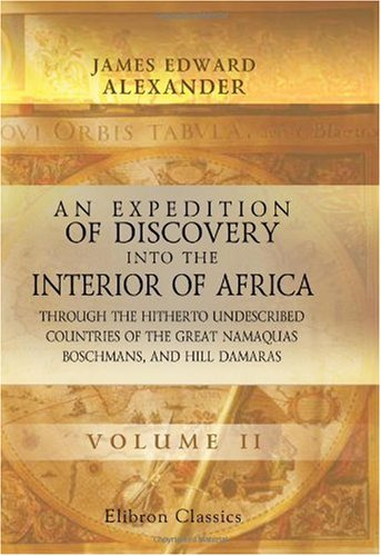 Compare Textbook Prices for An Expedition of Discovery into the Interior of Africa, through the Hitherto Undescribed Countries of the Great Namaquas, Boschmans, and Hill Damaras: Volume 2  ISBN 9780543978486 by Alexander, James Edward