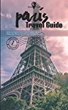 Gone Travel - Paris Travel Guide 2019: How to Explore the City of Lights and Make the Most Out of Your Dream...