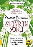 Piccolo manuale dello shinrin-yoku. Esercizi, rituali e meditazioni per rigenerarsi nel bosco