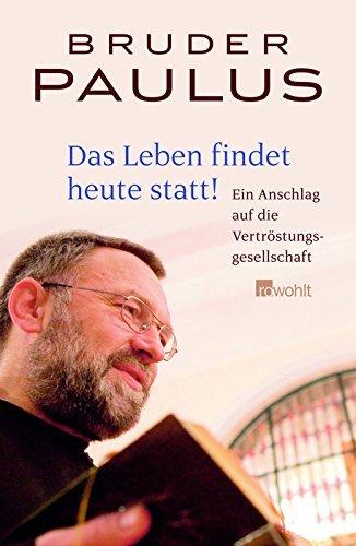 Das Leben findet heute statt!: Ein Anschlag auf die Vertröstungsgesellschaft by Bruder Paulus Terwitte (2009-01-16)