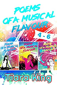 Poems Of A Musical Flavour: Box Set 4-6 by [Tiara King]