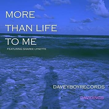More Than Life to Me