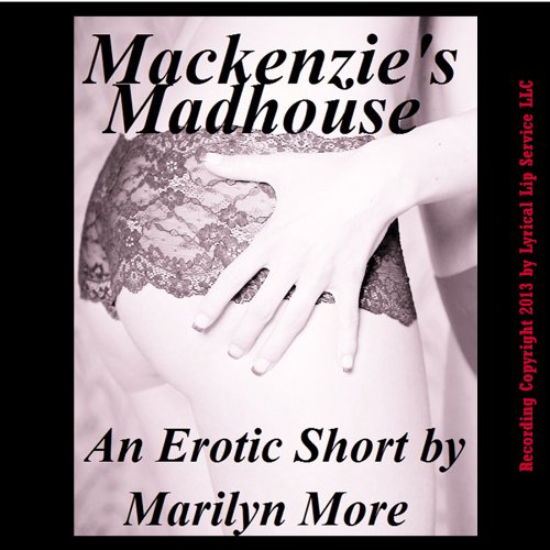 Mackenzie's Madhouse: A Gangbang Orgy Short audiobook cover art