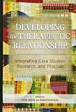 Developing the Therapeutic Relationship: Integrating Case Studies, Research, and Practice
