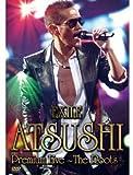 EXILE ATSUSHI Premium Live 〜The Roots〜[RZBD-46875][DVD] 製品画像