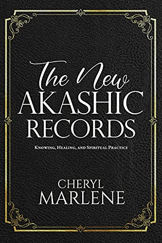 The New Akashic Records: Knowing, Healing, and Spiritual Practice