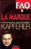 FAQ - La Marque - La marque en questions - Réponses d'un spécialiste.: La marque en questions : réponses d'un spécialiste.