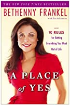By Bethenny Frankel - A Place of Yes: 10 Rules for Getting Everything You Want Out of Life (2/20/11)