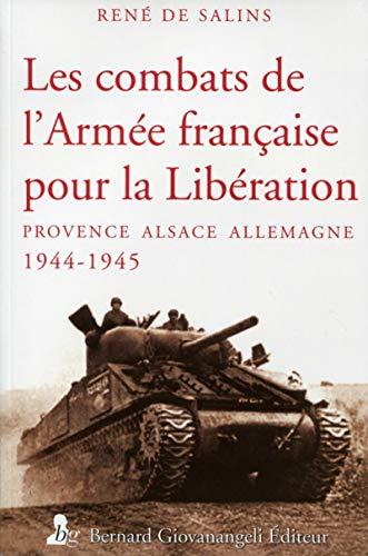 Les combats de l'armée française pour la libération: Provence Alsace Allemagne 1944-1945.