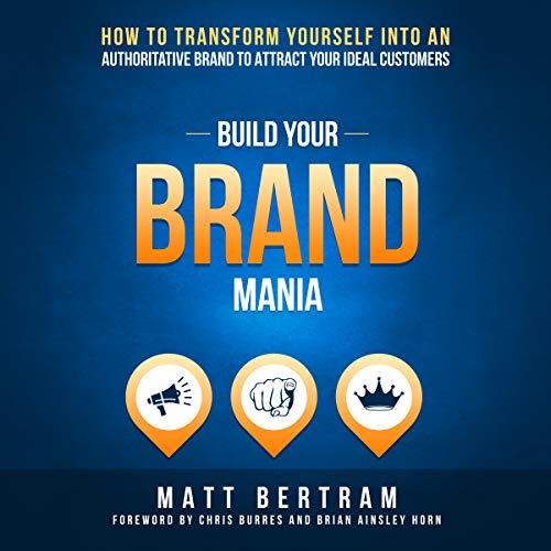 Build Your Brand Mania: How to Transform Yourself into an Authoritative Brand That Will Attract Your Ideal Customers audiobook cover art