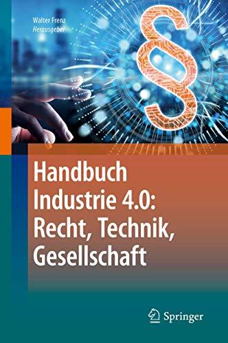 Handbuch Industrie 4.0: Recht, Technik, Gesellschaft